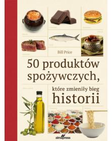 50 produktów spożywczych, które zmieniły bieg historii