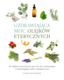 Uzdrawiająca moc olejków eterycznych