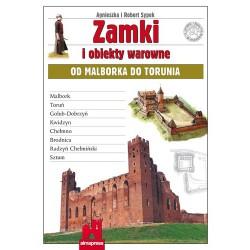 Zamki i obiekty warowne od Malborka do Torunia